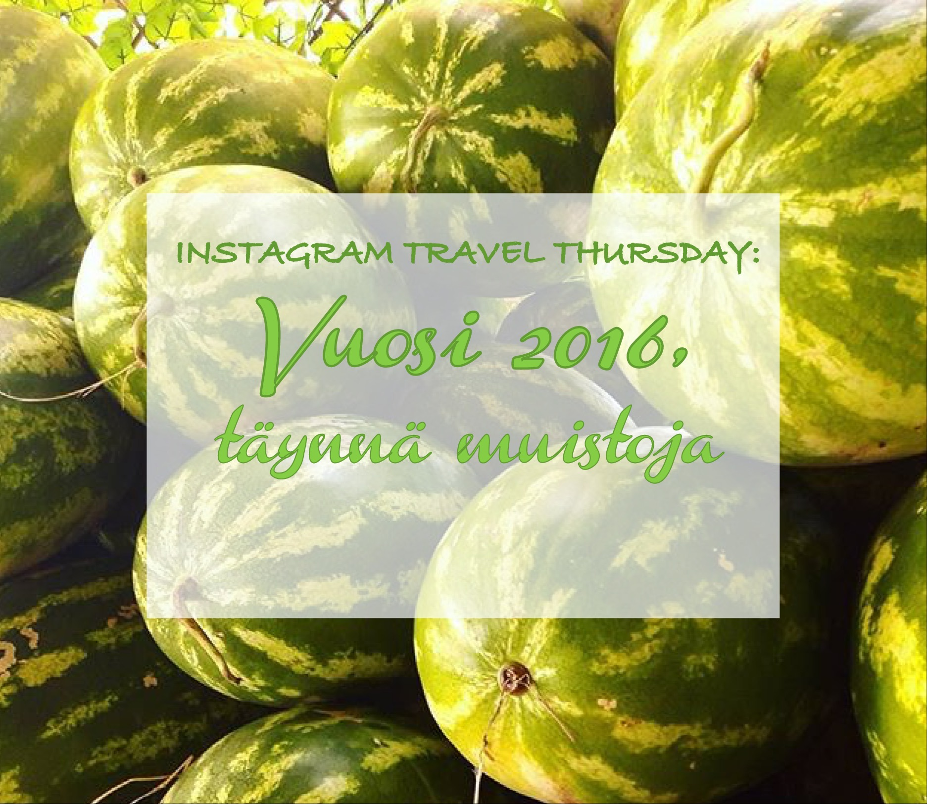 Instagram Travel Thursday: Vuosi 2016, täynnä muistoja